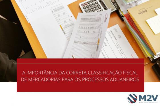 A Importância da Correta Classificação Fiscal de Mercadorias para os Processos Aduaneiros