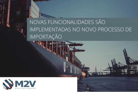 Novas Funcionalidades são implementadas no Novo Processo de Importação