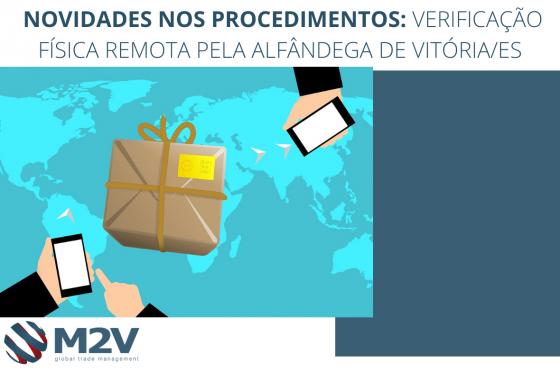 Novidades nos Procedimentos: Verificação Física Remota pela Alfândega de Vitória/ES.