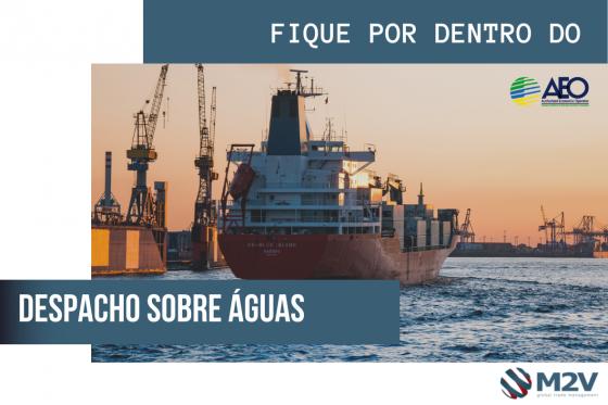 Despacho sobre Águas - Tenha sua carga desembaraçada antes de chegar no Porto.