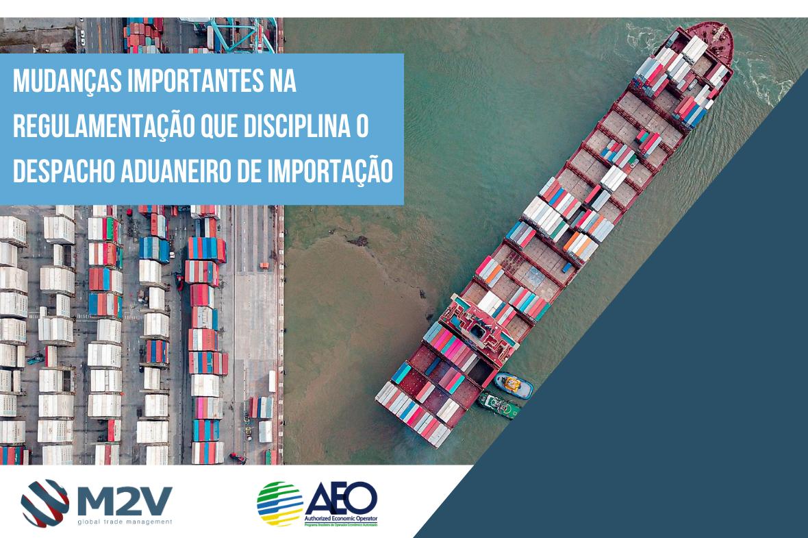 Mudanças Importantes na regulamentação que disciplina o despacho aduaneiro de importação